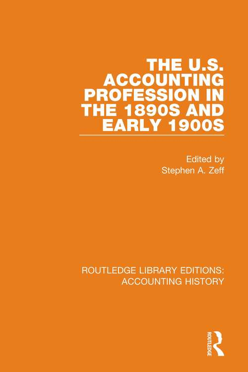 The U.S. Accounting Profession in the 1890s and Early 1900s (Routledge Library Editions: Accounting History #44)