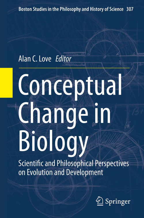 Conceptual Change in Biology: Scientific and Philosophical Perspectives on Evolution and Development (Boston Studies in the Philosophy and History of Science #307)