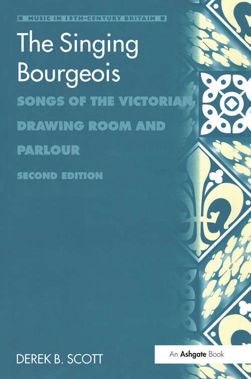 The Singing Bourgeois: Songs of the Victorian Drawing Room and Parlour (Music In Nineteenth-century Britain Ser.)