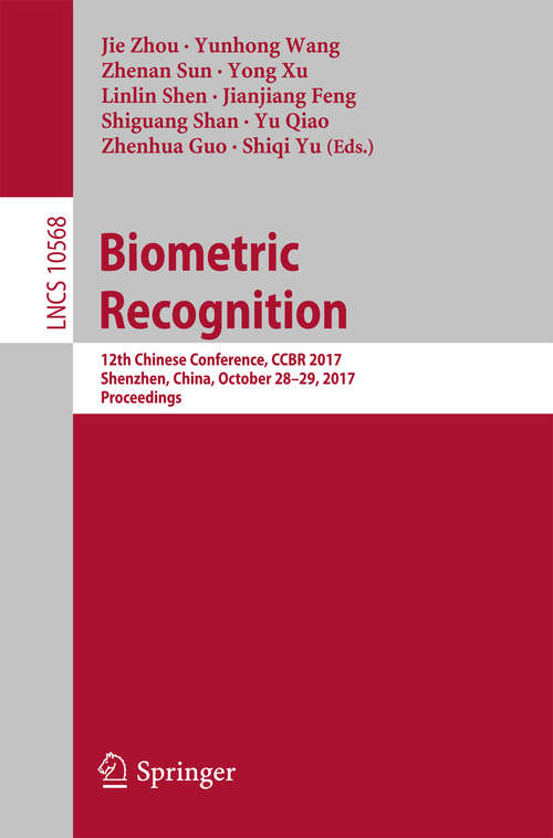 Biometric Recognition: 12th Chinese Conference, CCBR 2017, Shenzhen, China, October 28-29, 2017, Proceedings (Lecture Notes in Computer Science #10568)