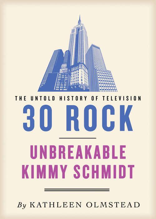 30 Rock and Unbreakable Kimmy Schmidt: Untold History Of Television (Untold History Of Television Ser. #13)