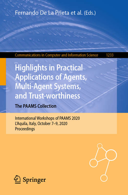 Highlights in Practical Applications of Agents, Multi-Agent Systems, and Trust-worthiness. The PAAMS Collection: International Workshops of PAAMS 2020, L'Aquila, Italy, October 7–9, 2020,  Proceedings (Communications in Computer and Information Science #1233)