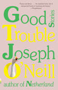 Good Trouble: Stories