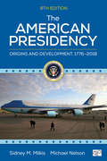 The American Presidency: Origins and Development, 1776–2018 by Michael Nelson