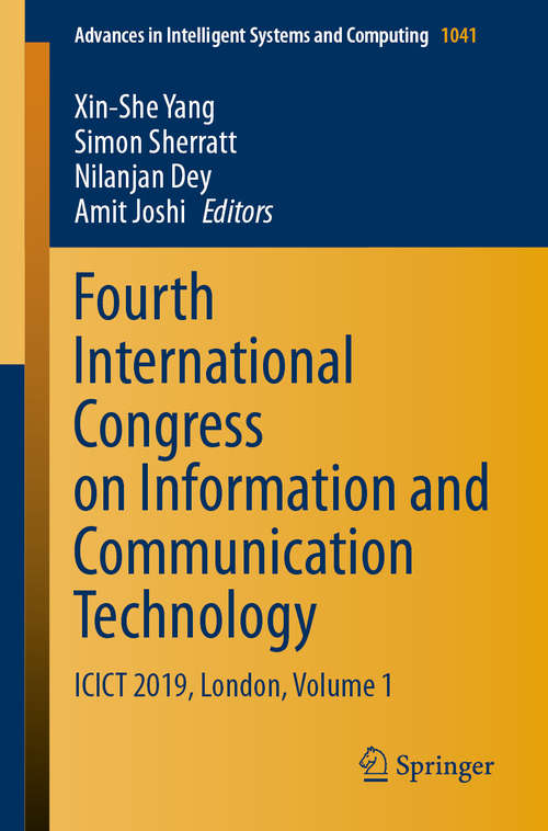Fourth International Congress on Information and Communication Technology: ICICT 2019, London, Volume 1 (Advances in Intelligent Systems and Computing #1041)