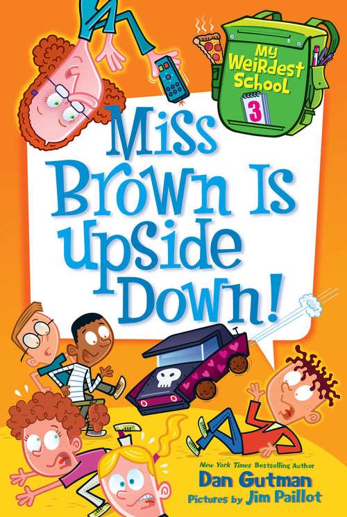 Miss Brown Is Upside Down! (My Weirdest School #3)
