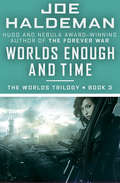 Worlds Enough and Time: Worlds, Worlds Apart, And Worlds Enough And Time (The Worlds Trilogy #3)