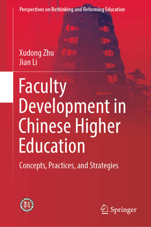 Faculty Development in Chinese Higher Education: Concepts, Practices, and Strategies (Perspectives on Rethinking and Reforming Education)