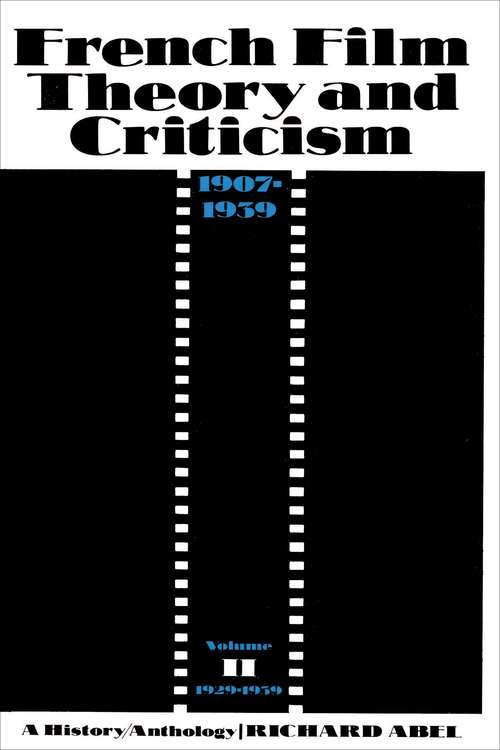 French Film Theory and Criticism, Volume 2: A History/Anthology, 1907-1939. Volume 2: 1929-1939