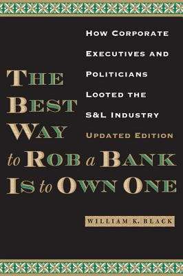 The Best Way to Rob a Bank Is to Own One: How Corporate Executives and Politicians Looted the S&L Industry, Updated Edition