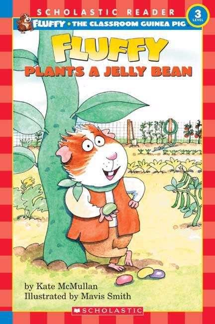 Fluffy Plants a Jelly Bean (Fluffy the Classroom Guinea Pig #25)