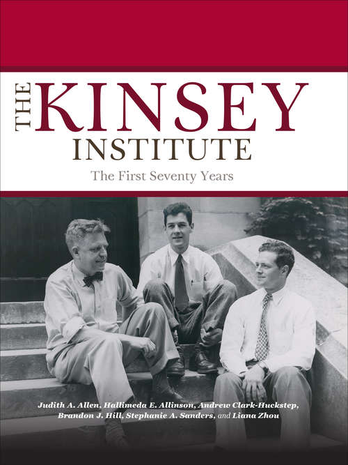 The Kinsey Institute: The First Seventy Years (Well House Bks.)