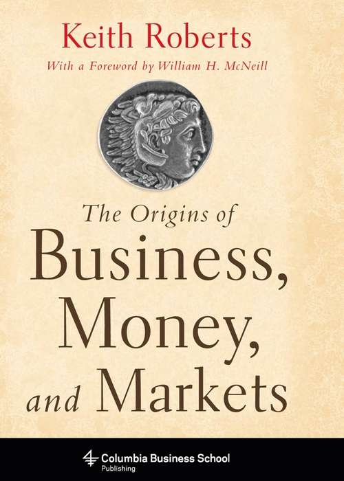 The Origins of Business, Money, and Markets (Columbia Business School Publishing)