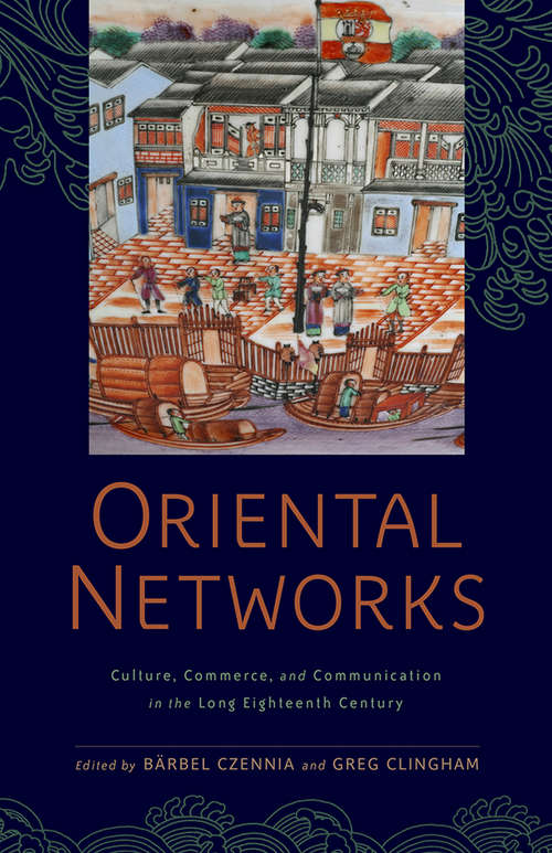 Oriental Networks: Culture, Commerce, and Communication in the Long Eighteenth Century (Aperçus: Histories Texts Cultures)
