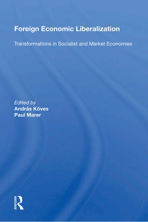 Foreign Economic Liberalization: Transformations In Socialist And Market Economies