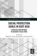 Social Protection Goals in East Asia: Strategies and Methods to Generate Fiscal Space (Routledge-ERIA Studies in Development Economics)