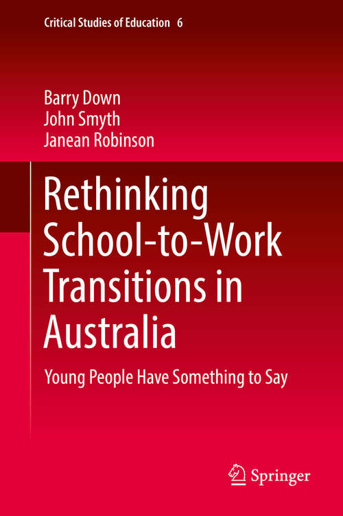 Rethinking School-to-Work Transitions in Australia: Young People Have Something To Say (Critical Studies of Education #6)