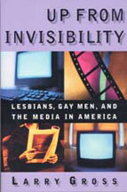 Up from Invisibility: Lesbians, Gay Men, and the Media in America (Between Men-Between Women: Lesbian and Gay Studies)