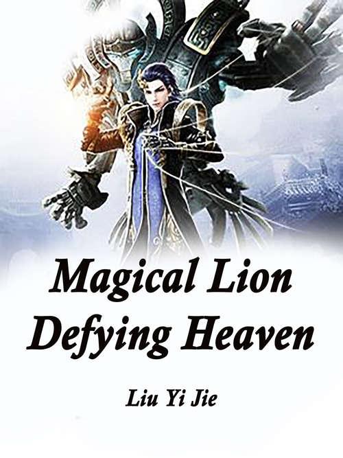 Magical Lion Defying Heaven: Volume 8 (Volume 8 #8)