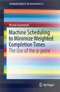Machine Scheduling to Minimize Weighted Completion Times