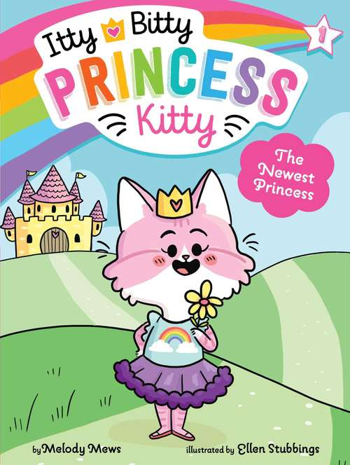 The Newest Princess (Itty Bitty Princess Kitty #1)