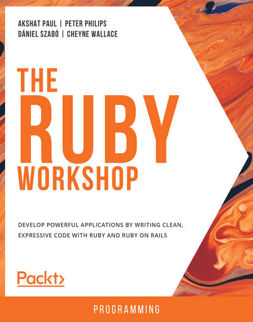 The Ruby Workshop: A Practical, No-Nonsense Introduction to Ruby Development