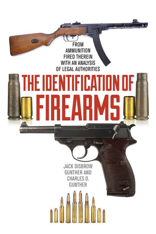 Identification of Firearms: From Ammunition Fired Therein With an Analysis of Legal Authorities