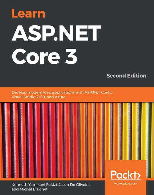 Learn ASP.NET Core 3: Develop modern web applications with ASP.NET Core 3, Visual Studio 2019, and Azure, 2nd Edition