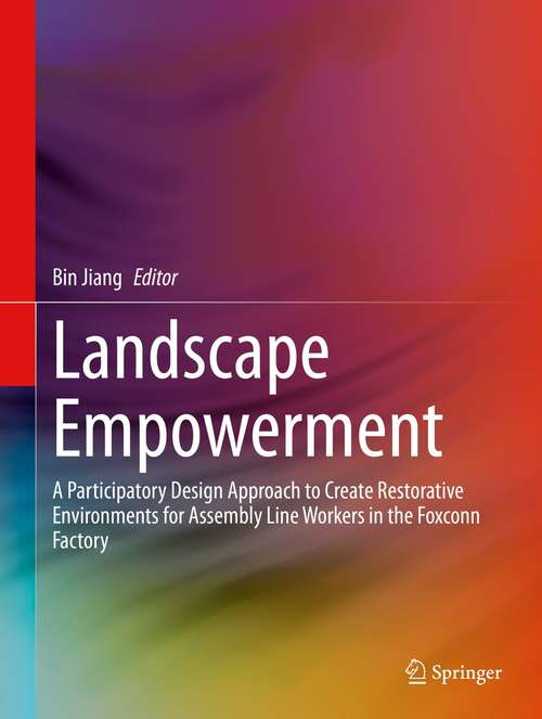 Landscape Empowerment: A Participatory Design Approach to Create Restorative Environments for Assembly Line Workers in the Foxconn Factory