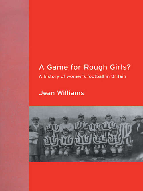 A Game for Rough Girls?: A History of Women's Football in Britain