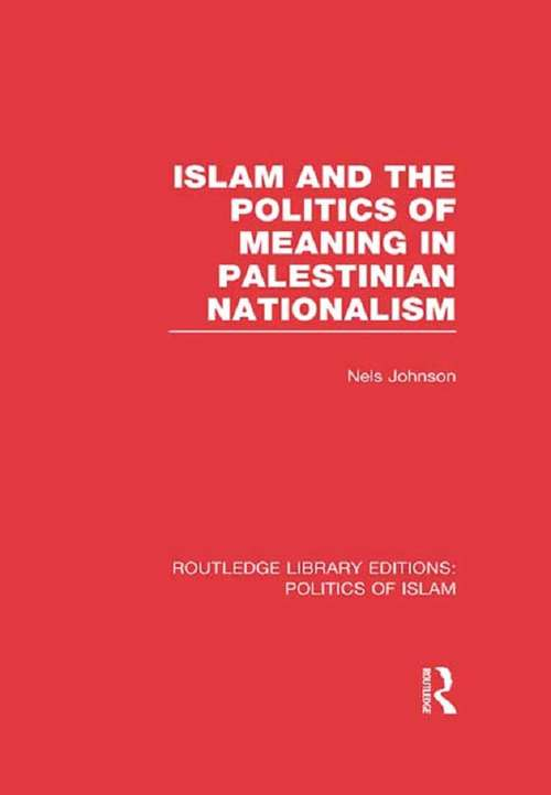Islam and the Politics of Meaning in Palestinian Nationalism (Routledge Library Editions: Politics of Islam)