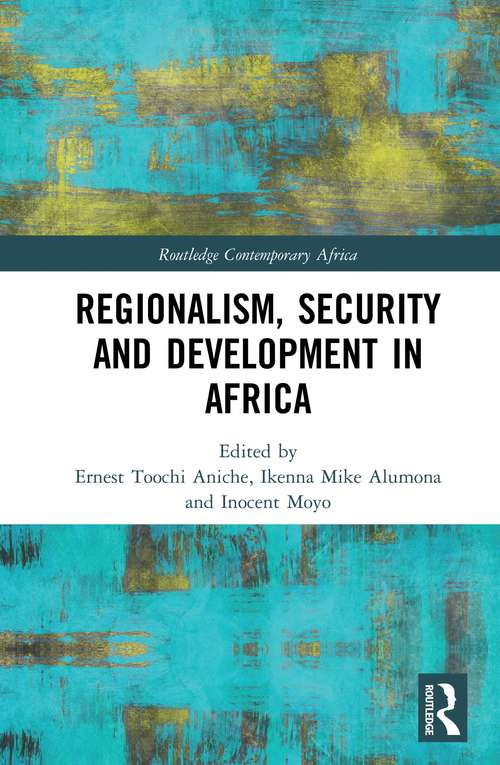 Regionalism, Security and Development in Africa (Routledge Contemporary Africa)