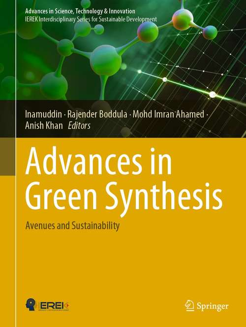 Advances in Green Synthesis: Avenues and Sustainability (Advances in Science, Technology & Innovation)