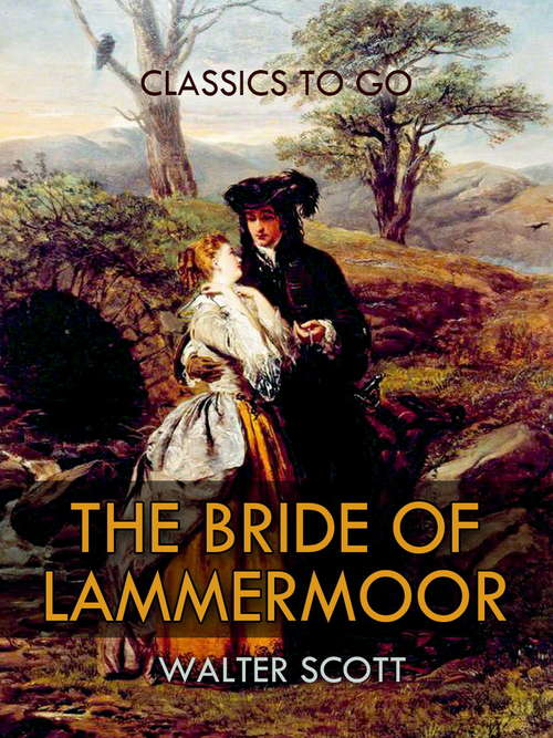 The Bride of Lammermoor: The Works Of Sir Walter Scott (Classics To Go #Vol. 14)