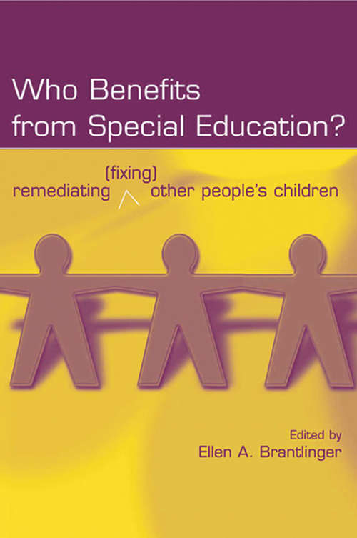 Who Benefits From Special Education?: Remediating (Fixing) Other People's Children (Studies in Curriculum Theory Series)