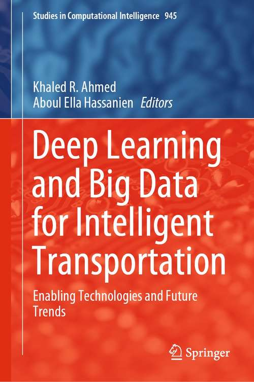 Deep Learning and Big Data for Intelligent Transportation: Enabling Technologies and Future Trends (Studies in Computational Intelligence #945)