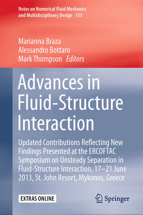 Advances in Fluid-Structure Interaction: Updated contributions reflecting new findings presented at the ERCOFTAC Symposium on Unsteady Separation in Fluid-Structure Interaction, 17-21 June 2013, St John Resort, Mykonos, Greece (Notes on Numerical Fluid Mechanics and Multidisciplinary Design #133)