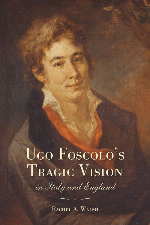 Ugo Foscolo's Tragic Vision in Italy and England