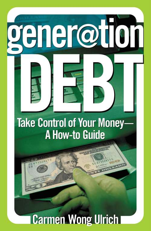 Generation Debt: Take Control of Your Money: A How-to Guide