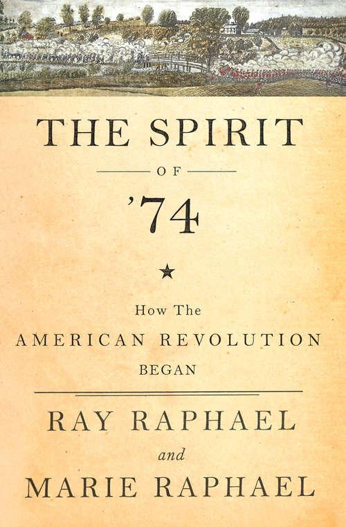 The Spirit of 74: How the American Revolution Began