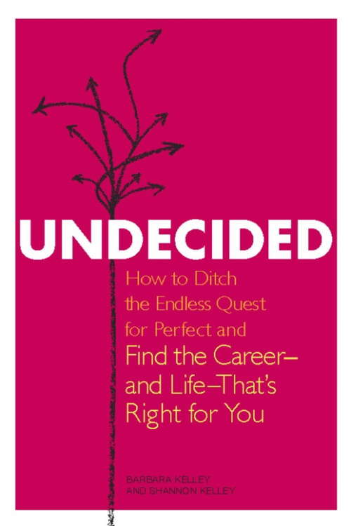 Undecided: How to Ditch the Endless Quest for Perfect and Find the Career -- and Life --That's Right for You