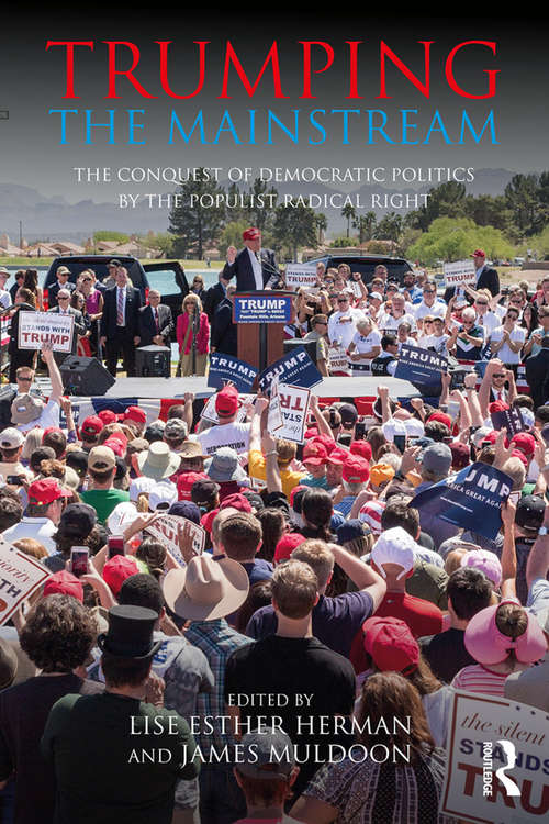 Trumping the Mainstream: The Conquest of Democratic Politics by the Populist Radical Right (Extremism and Democracy)