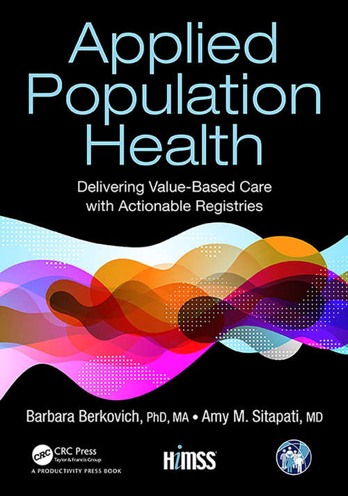 Applied Population Health: Delivering Value-Based Care with Actionable Registries (HIMSS Book Series)