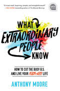 What Extraordinary People Know: How to Cut the Busy B.S. and Live Your Kick-Ass Life (Ignite Reads #0)