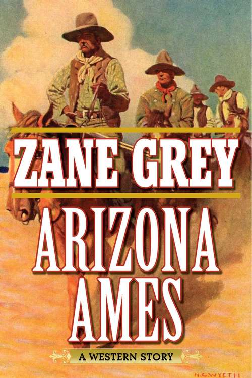 Arizona Ames: A Western Story (Zane Grey's Arizona Ames Ser.)