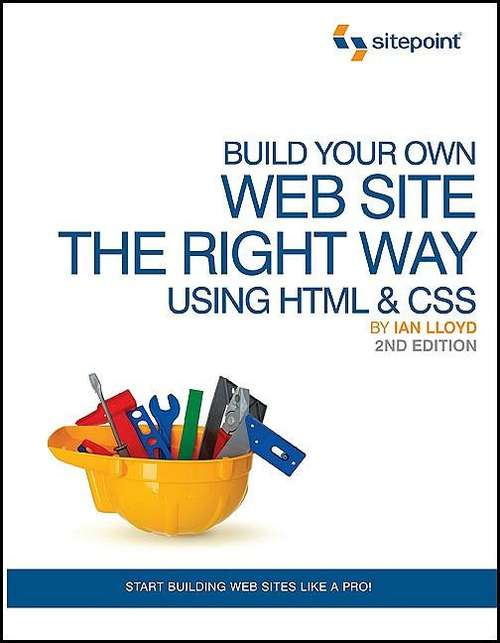 Build Your Own Web Site the Right Way Using HTML & CSS (2nd Edition)