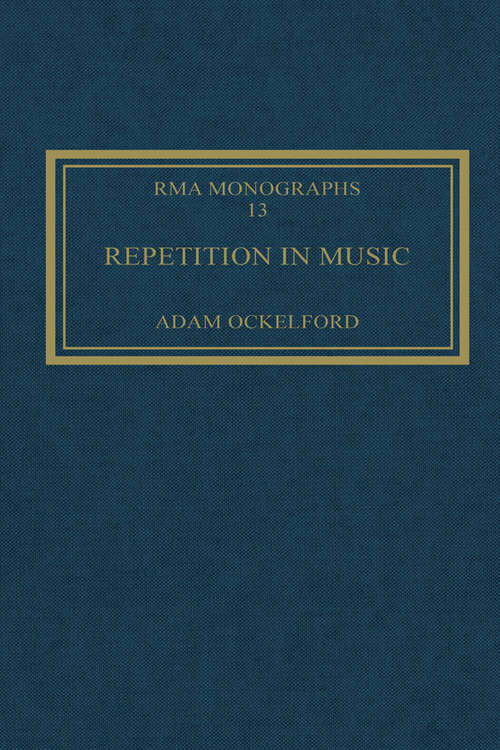 Repetition in Music: Theoretical and Metatheoretical Perspectives (Royal Musical Association Monographs #Vol. 13)