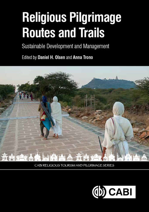 Religious Pilgrimage Routes and Trails: Sustainable Development and Management (CABI Religious Tourism and Pilgrimage Series)