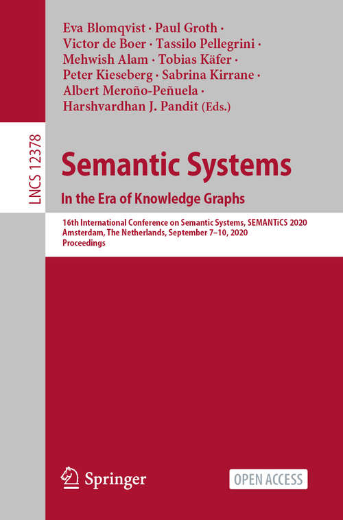 Semantic Systems. In the Era of Knowledge Graphs: 16th International Conference on Semantic Systems, SEMANTiCS 2020, Amsterdam, The Netherlands, September 7–10, 2020, Proceedings (Lecture Notes in Computer Science #12378)