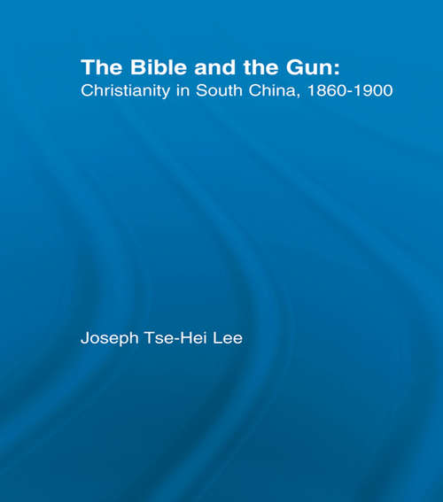 The Bible and the Gun: Christianity in South China, 1860-1900